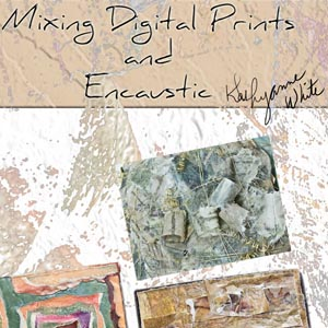 Mixing Digital Prints and Encaustic